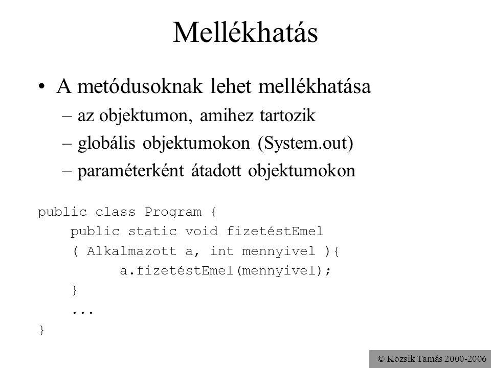© Kozsik Tamás 2000-2006 Objektum paraméterként public boolean többetKeresMint(Alkalmazott másik){ return fizetés > másik.fizetés; } public void keres