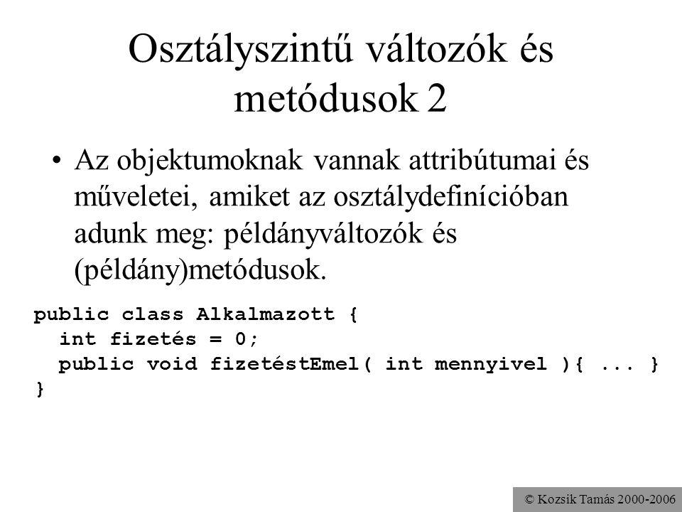 © Kozsik Tamás 2000-2006 Osztályszintű változók és metódusok A tyúk és a tojás: programot csak objektumhoz tudunk készíteni (metódust), objektumot ped