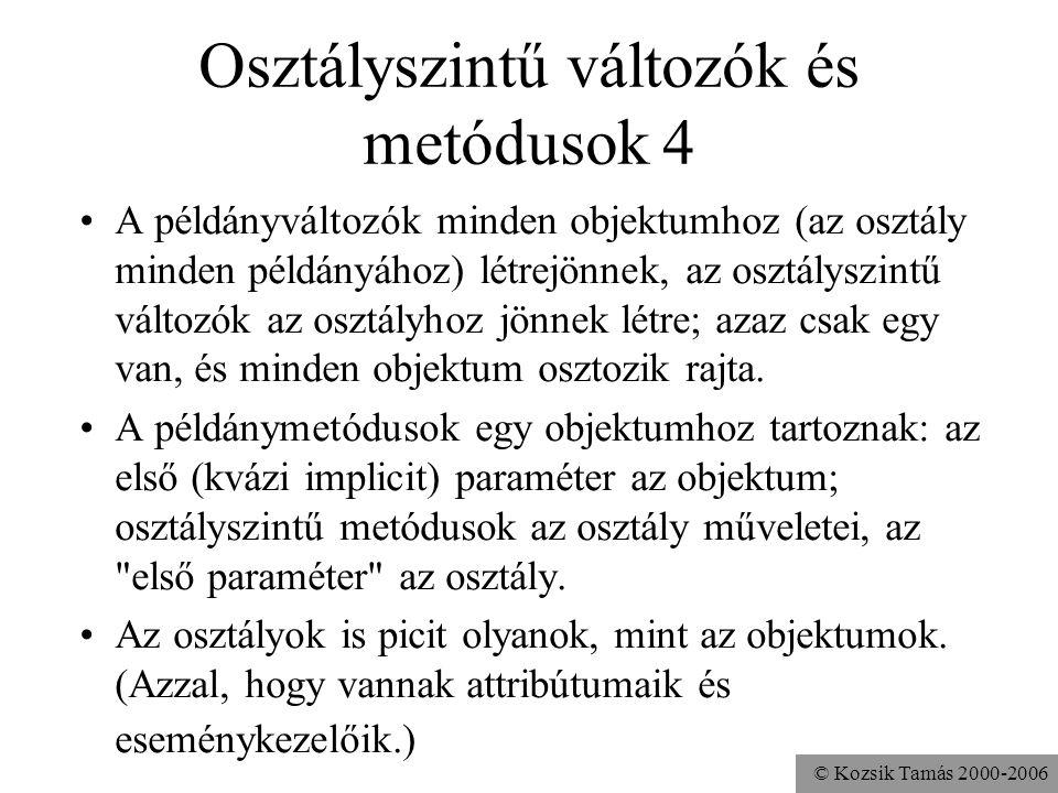 © Kozsik Tamás 2000-2006 Osztályszintű változók és metódusok 3 Az osztályoknak is lehetnek: osztályszintű változók és osztályszintű metódusok. Ezeket