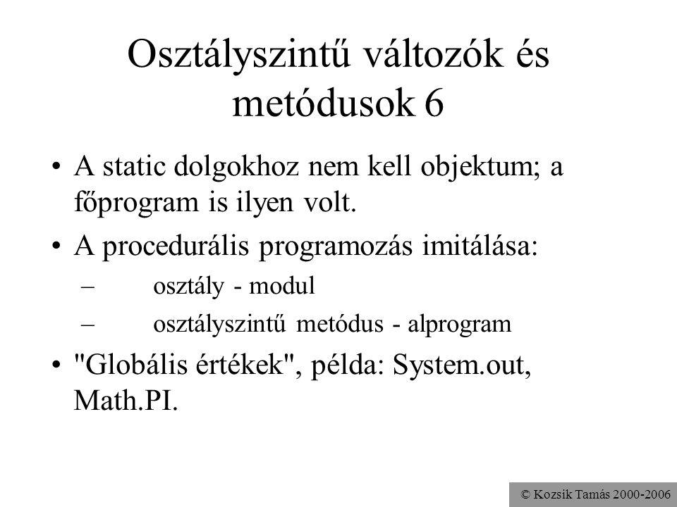 © Kozsik Tamás 2000-2006 Osztályszintű változók és metódusok 5 Az osztályszintű változók: –kifejezhetik, hogy ugyanaz az attribútumérték van minden ob