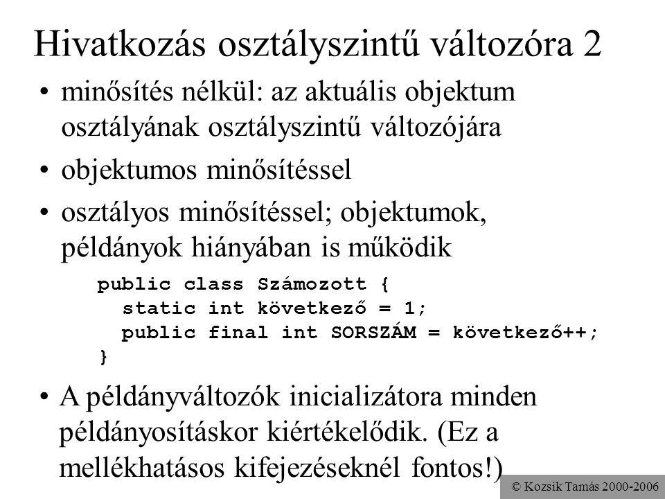 © Kozsik Tamás 2000-2006 Hivatkozás osztályszintű változóra Objektumon és osztályon keresztül egyaránt. Alkalmazott a = new Alkalmazott();... a.nyugdí