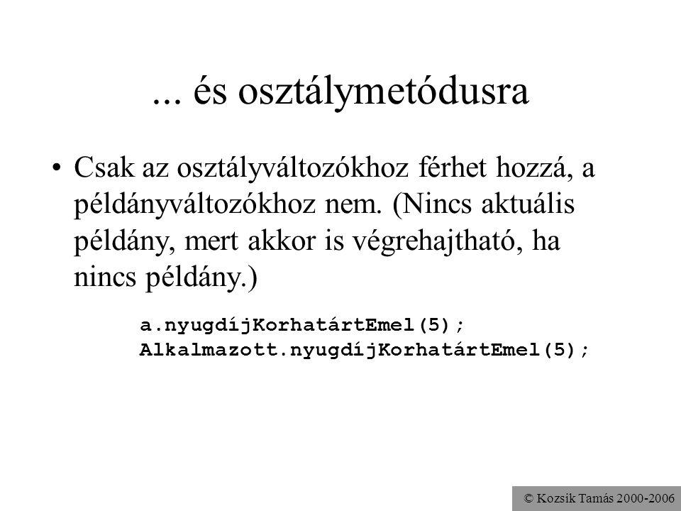 © Kozsik Tamás 2000-2006 Hivatkozás osztályszintű változóra 2 minősítés nélkül: az aktuális objektum osztályának osztályszintű változójára objektumos