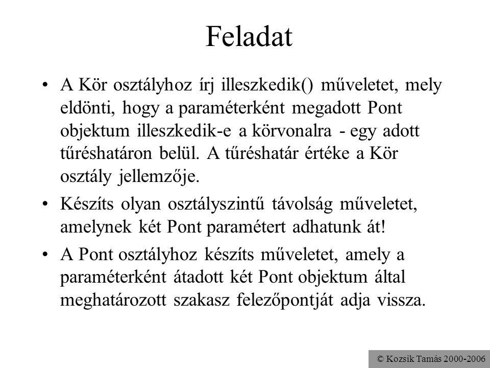 © Kozsik Tamás 2000-2006... és osztálymetódusra Csak az osztályváltozókhoz férhet hozzá, a példányváltozókhoz nem. (Nincs aktuális példány, mert akkor