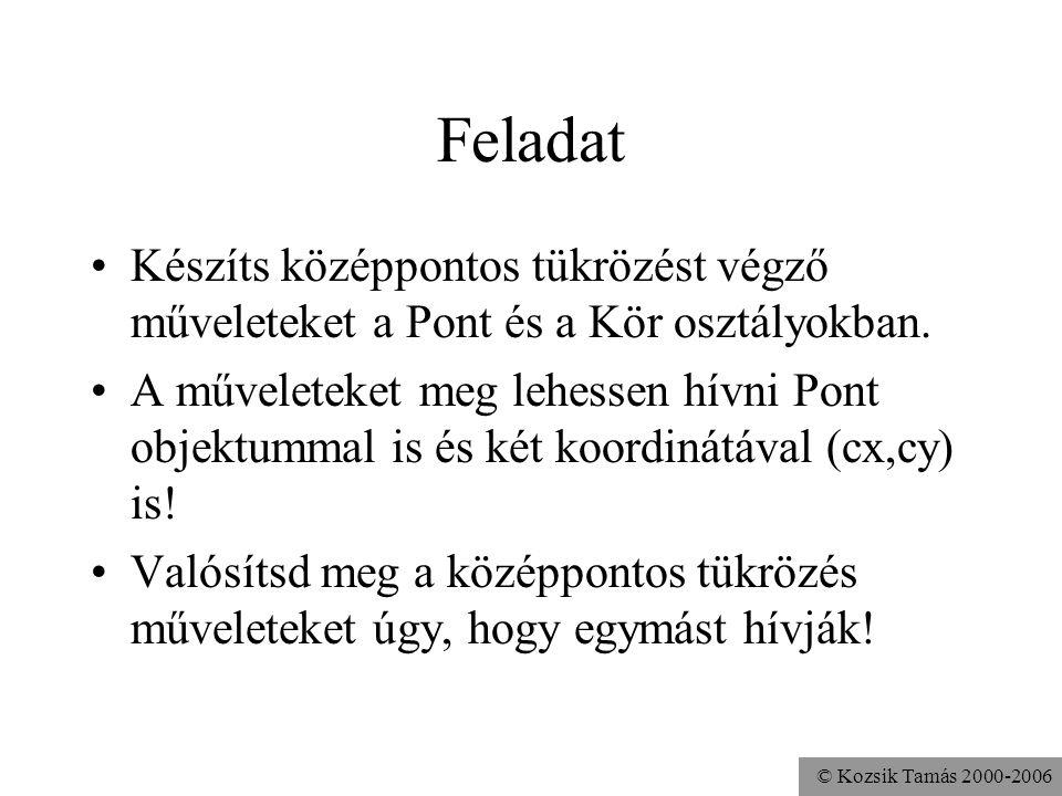 © Kozsik Tamás 2000-2006 Példa void fizetéstEmel( int növekmény ){ fizetés += növekmény } void fizetéstEmel(){ fizetéstEmel(5000); } void fizetéstEmel