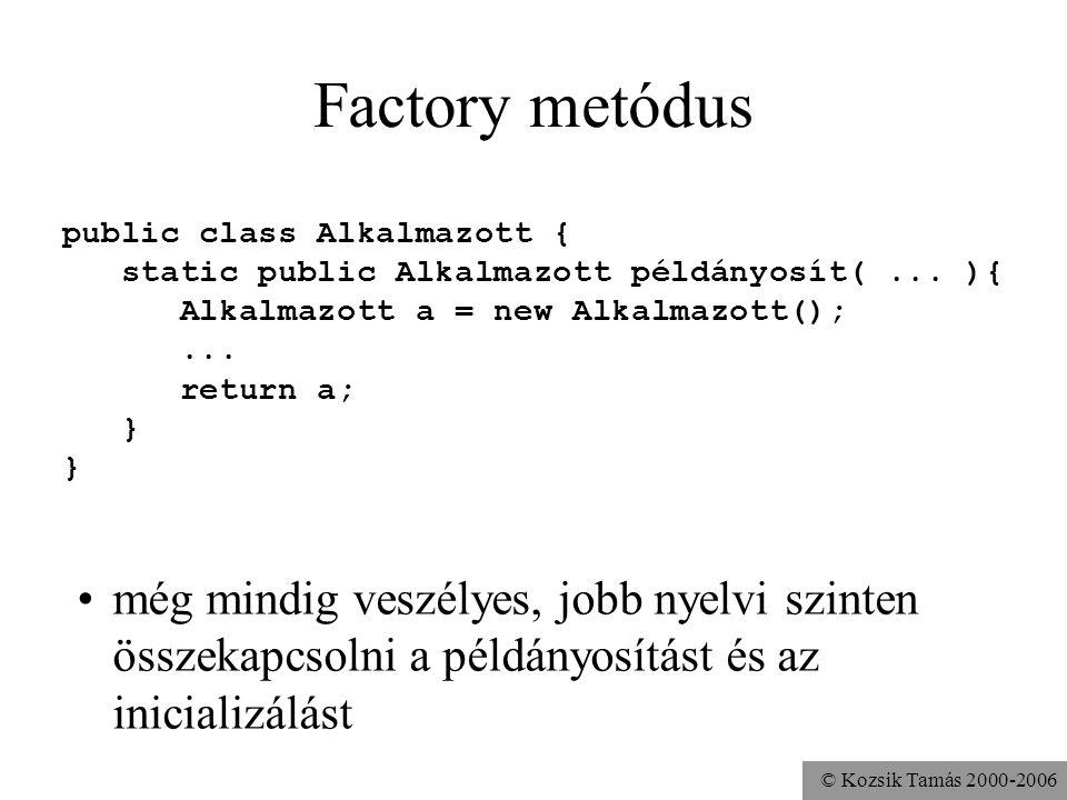 © Kozsik Tamás 2000-2006 Inicializáció A típusinvariáns megteremtése példányosításkor. példányváltozók inicializációja nehézkes a példányosítást