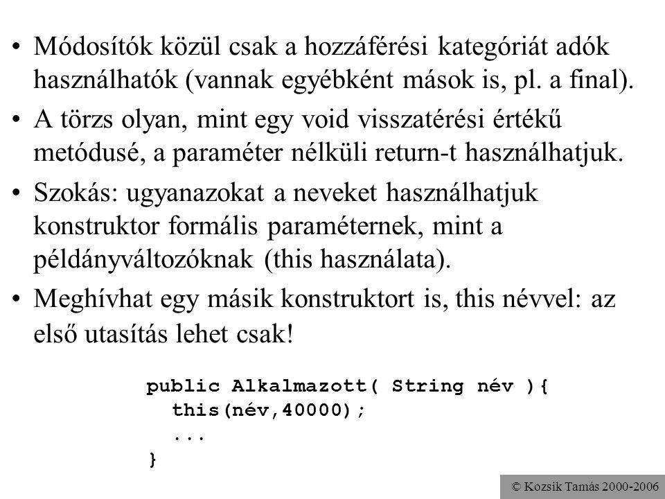 © Kozsik Tamás 2000-2006 class Alkalmazott {... public Alkalmazott( String név, int fizetés ){ this.név = név; this.fizetés = fizetés; évesFizetés = 1
