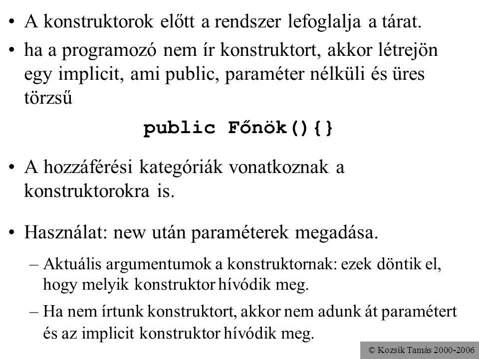 © Kozsik Tamás 2000-2006 Módosítók közül csak a hozzáférési kategóriát adók használhatók (vannak egyébként mások is, pl. a final). A törzs olyan, mint