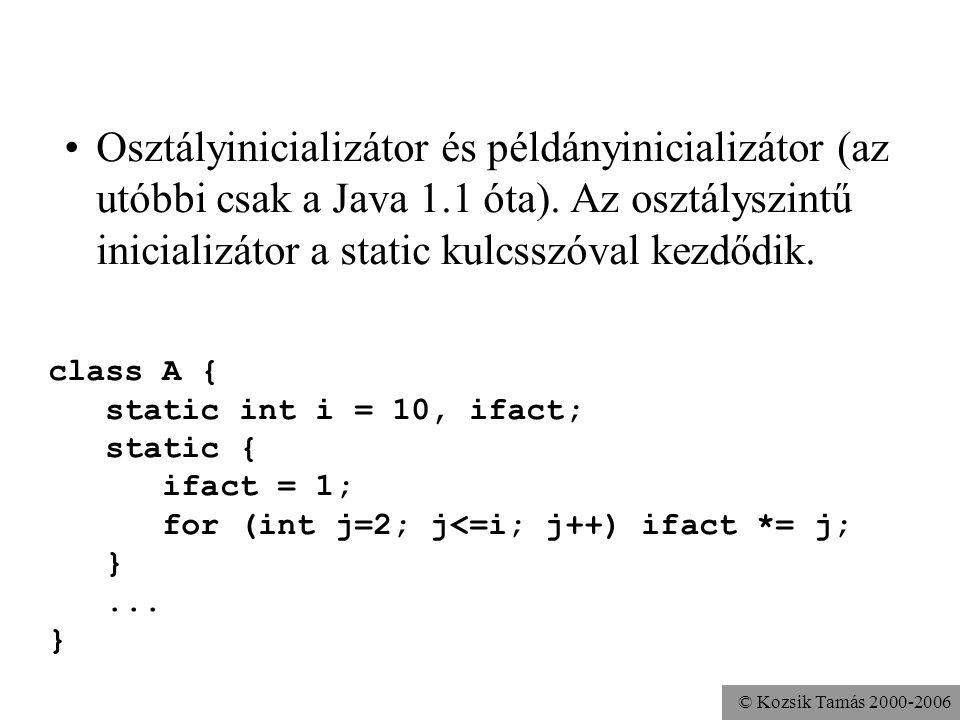 © Kozsik Tamás 2000-2006 Inicializáló blokkok Utasításblokk a tagok (példány- és osztályszintű változók és metódusok) és konstruktorok között, az oszt
