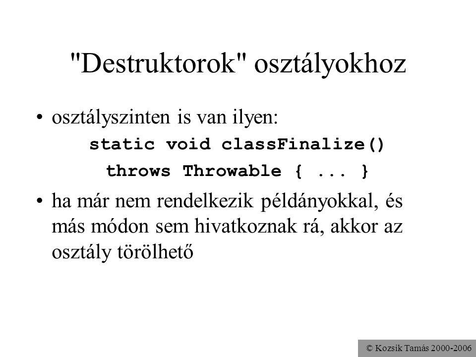 © Kozsik Tamás 2000-2006 Destruktorok......márpedig nincsenek, hiszen szemétgyűjtés van mégis, tudomást szerezhetünk az objektum megsemmisítéséről, am