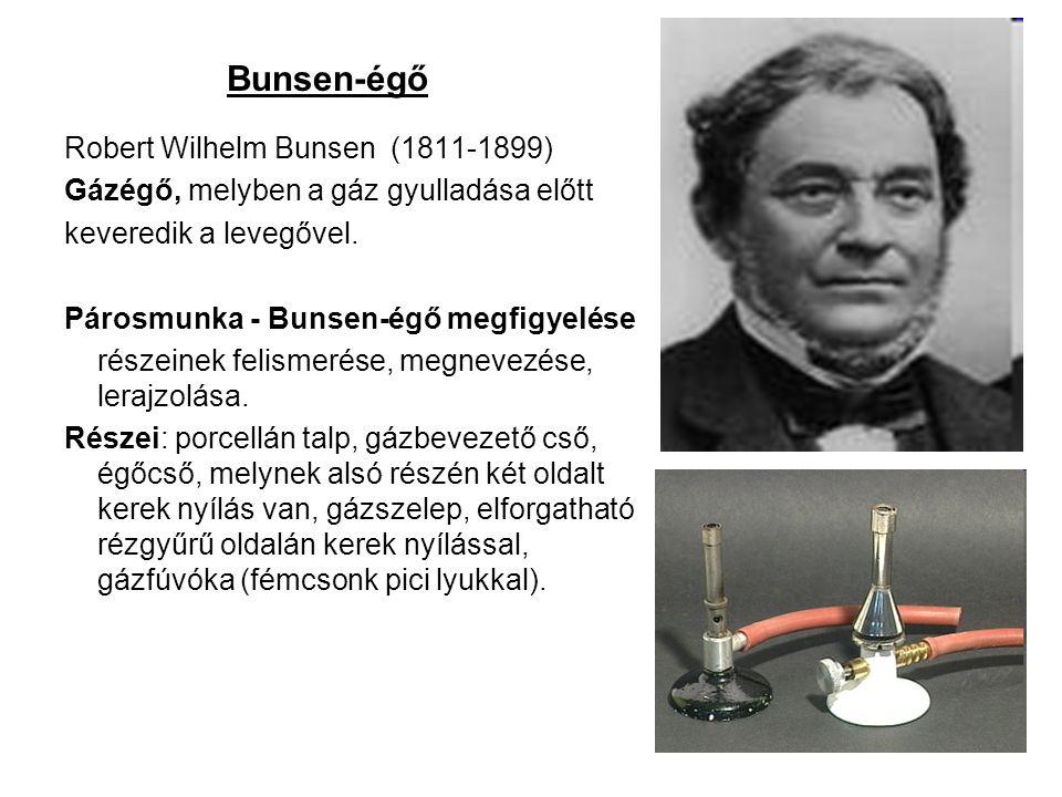 Bunsen-égő Robert Wilhelm Bunsen (1811-1899) Gázégő, melyben a gáz gyulladása előtt keveredik a levegővel. Párosmunka - Bunsen-égő megfigyelése részei