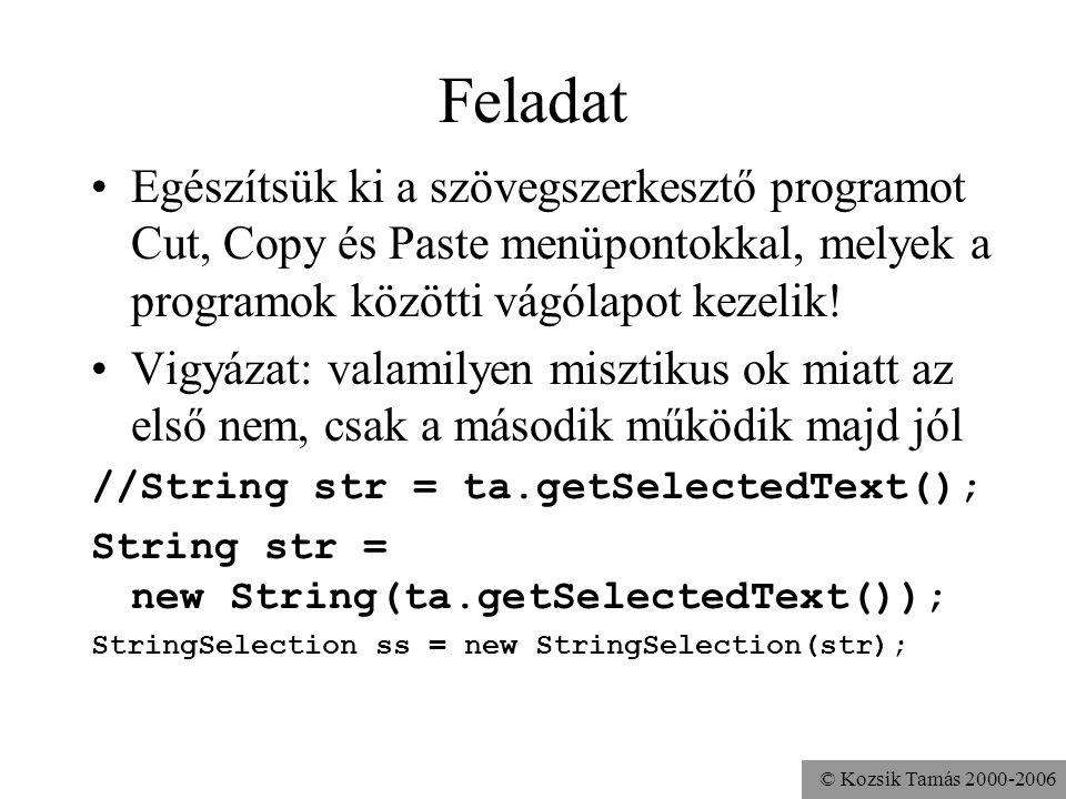 © Kozsik Tamás 2000-2006 Feladat Egészítsük ki a szövegszerkesztő programot Cut, Copy és Paste menüpontokkal, melyek a programok közötti vágólapot kezelik.