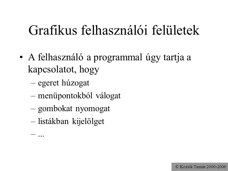 © Kozsik Tamás 2000-2006 Clipboard használata Saját is definiálható, de elérhető a programok közötti, közös vágólap is getToolkit().getSystemClipboard(); A TextArea automatikusan kezeli Pl.