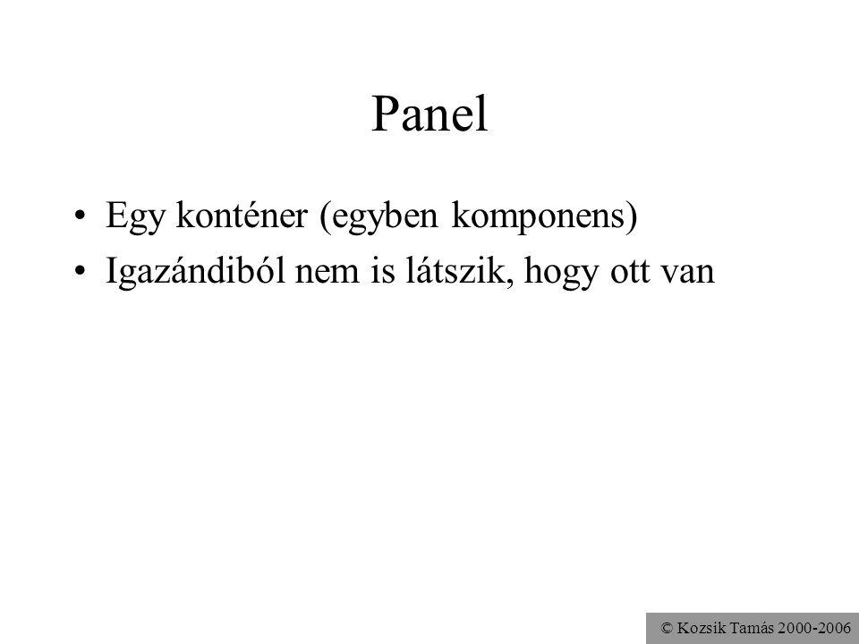 © Kozsik Tamás 2000-2006 Panel Egy konténer (egyben komponens) Igazándiból nem is látszik, hogy ott van