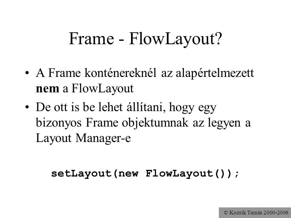 © Kozsik Tamás 2000-2006 Frame - FlowLayout.