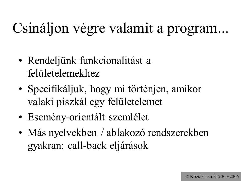 © Kozsik Tamás 2000-2006 Csináljon végre valamit a program...