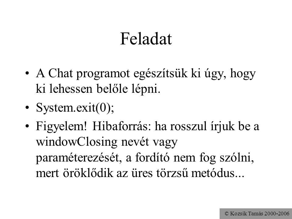 © Kozsik Tamás 2000-2006 Feladat A Chat programot egészítsük ki úgy, hogy ki lehessen belőle lépni.