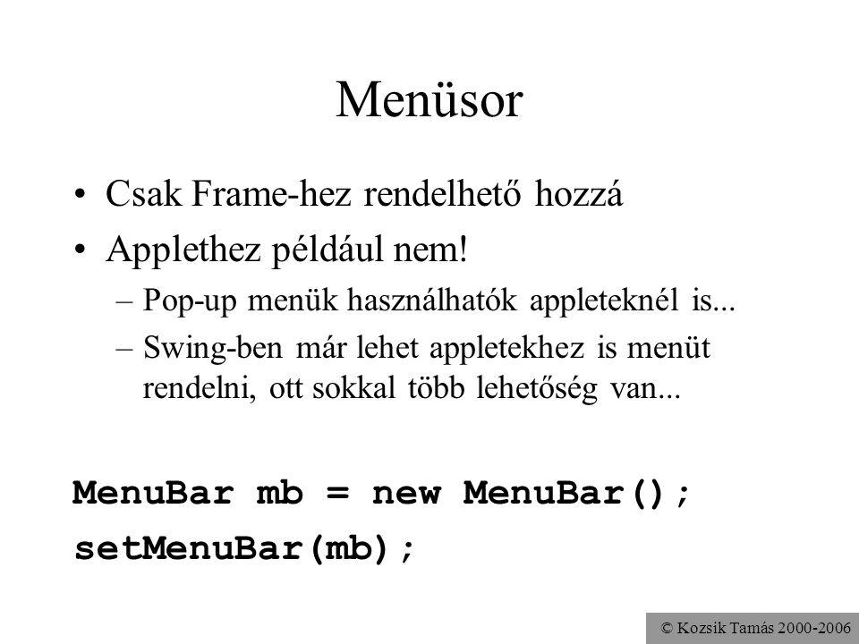 © Kozsik Tamás 2000-2006 Menüsor Csak Frame-hez rendelhető hozzá Applethez például nem.