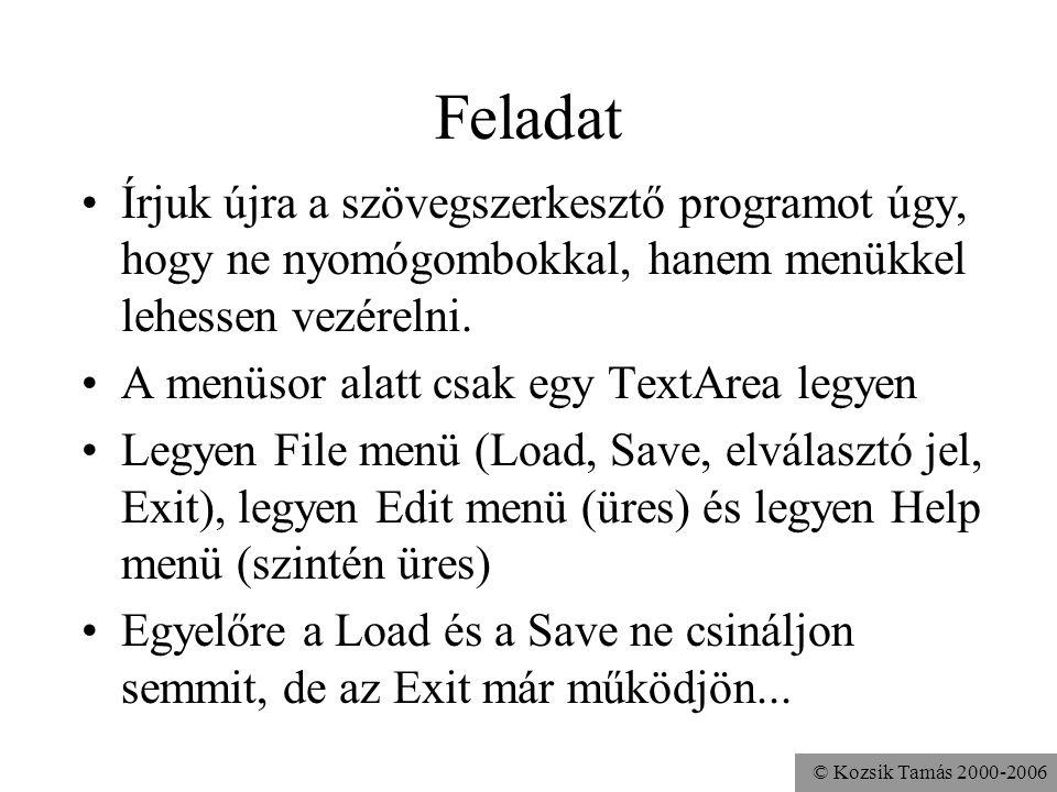 © Kozsik Tamás 2000-2006 Feladat Írjuk újra a szövegszerkesztő programot úgy, hogy ne nyomógombokkal, hanem menükkel lehessen vezérelni.