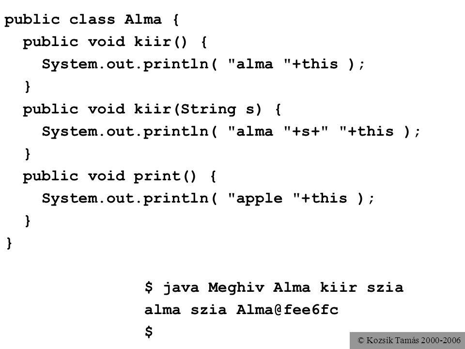© Kozsik Tamás 2000-2006 public class Alma { public void kiir() { System.out.println(