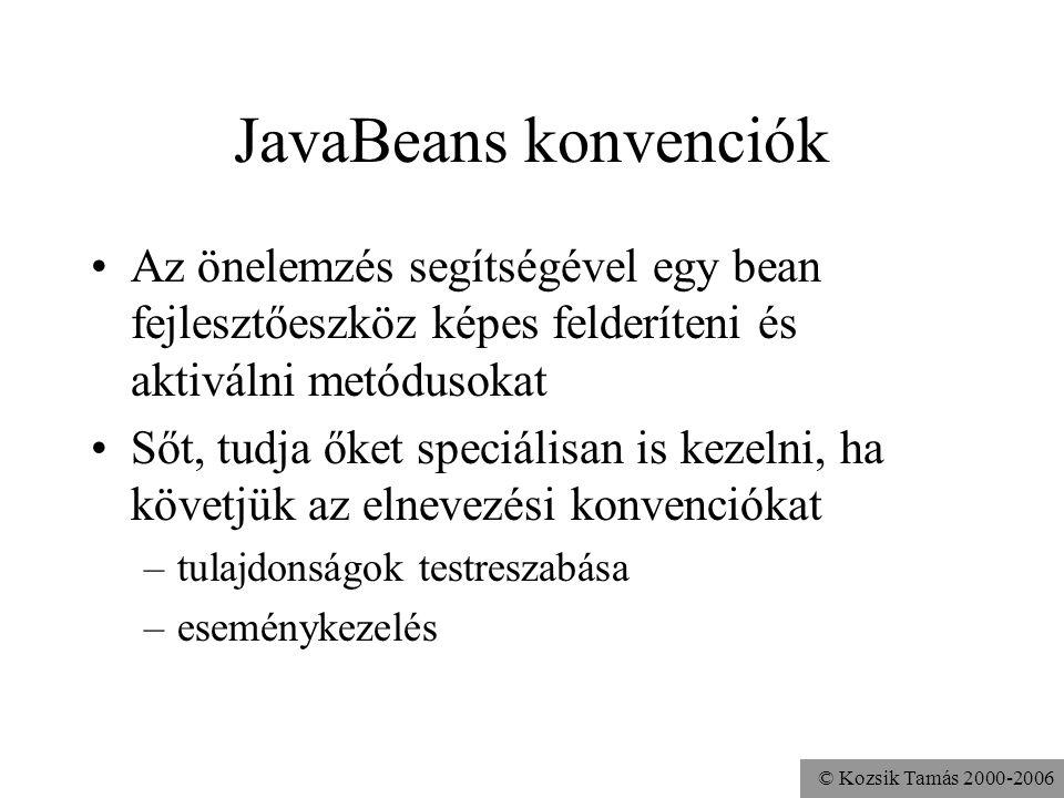 © Kozsik Tamás 2000-2006 JavaBeans konvenciók Az önelemzés segítségével egy bean fejlesztőeszköz képes felderíteni és aktiválni metódusokat Sőt, tudja
