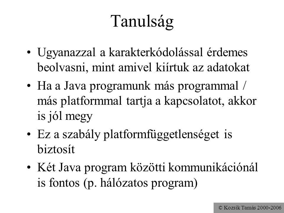 © Kozsik Tamás 2000-2006 Tanulság Ugyanazzal a karakterkódolással érdemes beolvasni, mint amivel kiírtuk az adatokat Ha a Java programunk más programm
