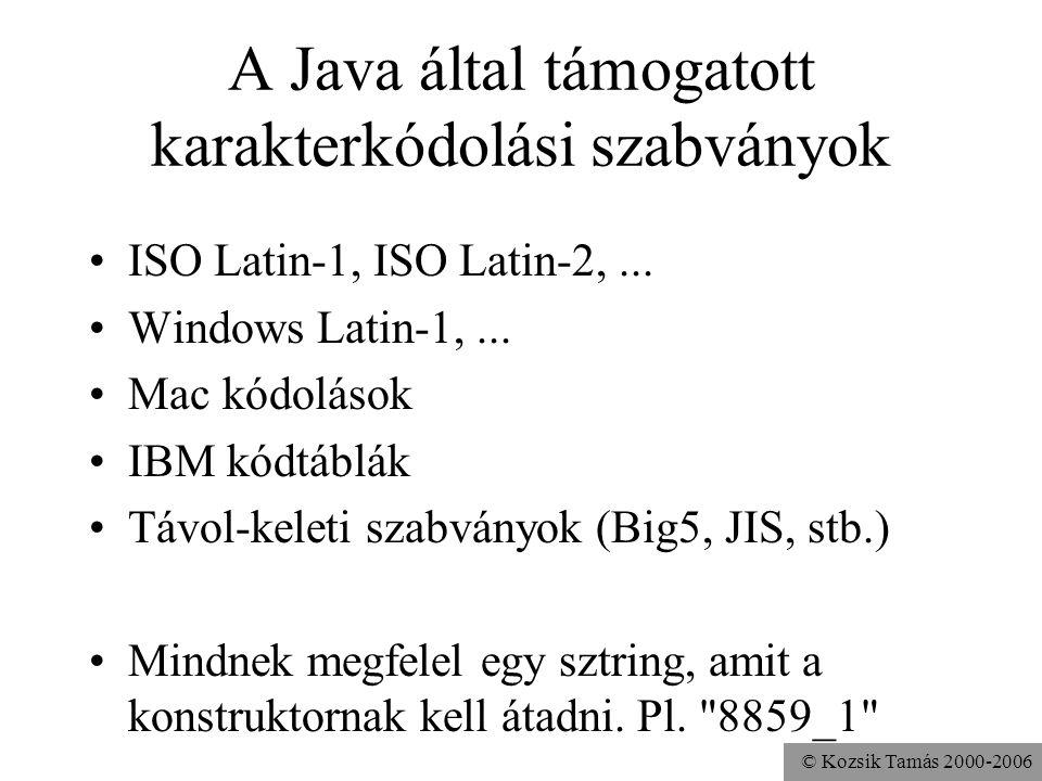 © Kozsik Tamás 2000-2006 A Java által támogatott karakterkódolási szabványok ISO Latin-1, ISO Latin-2,... Windows Latin-1,... Mac kódolások IBM kódtáb