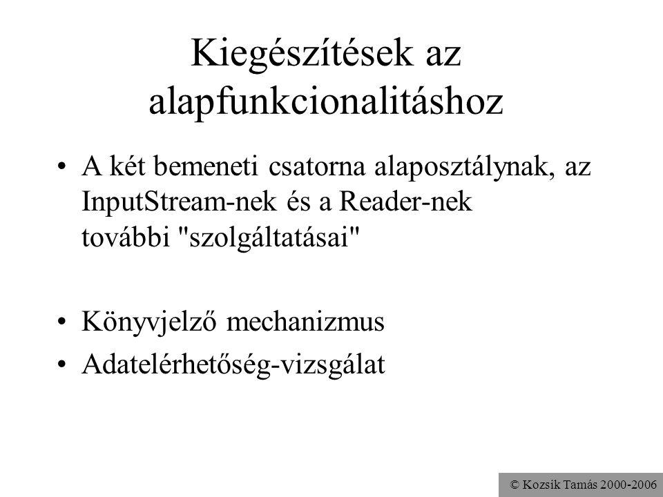 © Kozsik Tamás 2000-2006 Kiegészítések az alapfunkcionalitáshoz A két bemeneti csatorna alaposztálynak, az InputStream-nek és a Reader-nek további