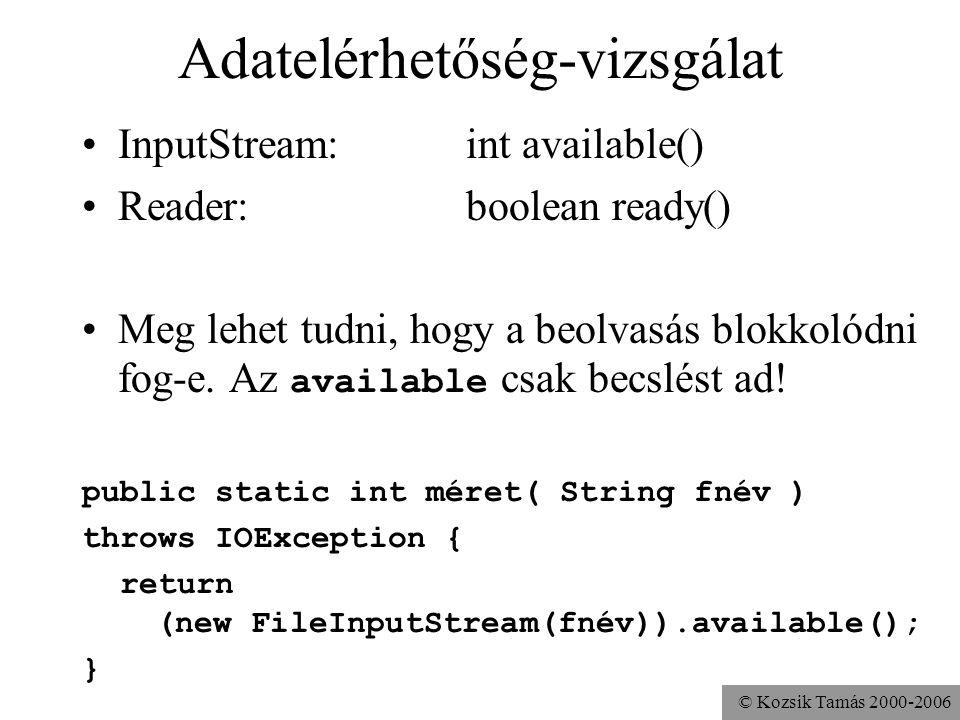 © Kozsik Tamás 2000-2006 Adatelérhetőség-vizsgálat InputStream: int available() Reader: boolean ready() Meg lehet tudni, hogy a beolvasás blokkolódni