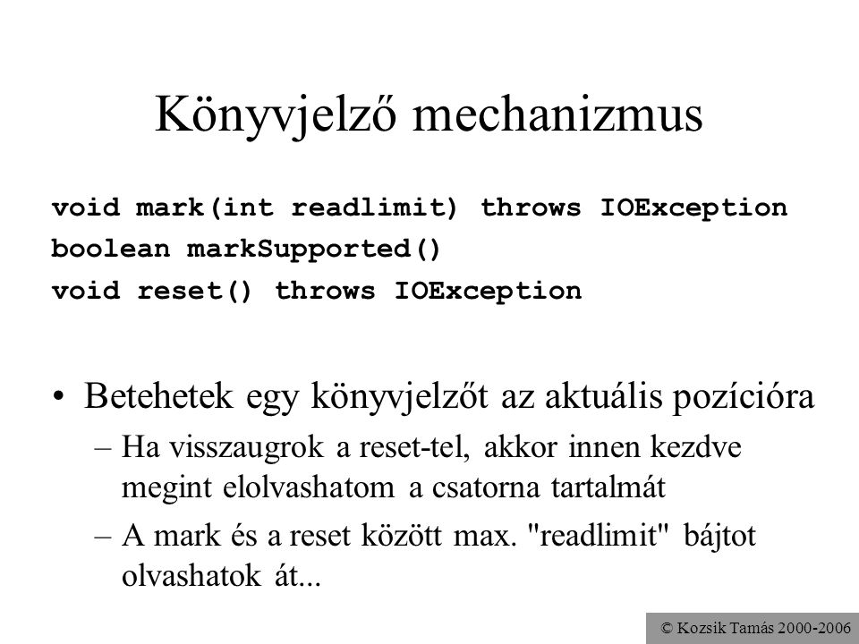 © Kozsik Tamás 2000-2006 Könyvjelző mechanizmus void mark(int readlimit) throws IOException boolean markSupported() void reset() throws IOException Be