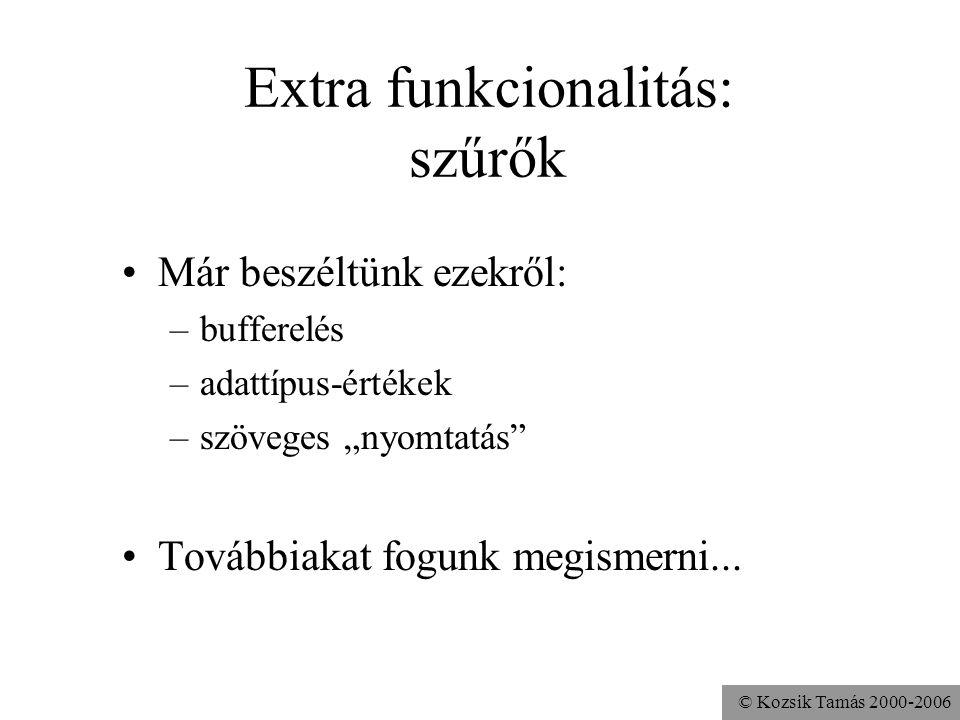 """© Kozsik Tamás 2000-2006 Extra funkcionalitás: szűrők Már beszéltünk ezekről: –bufferelés –adattípus-értékek –szöveges """"nyomtatás"""" Továbbiakat fogunk"""