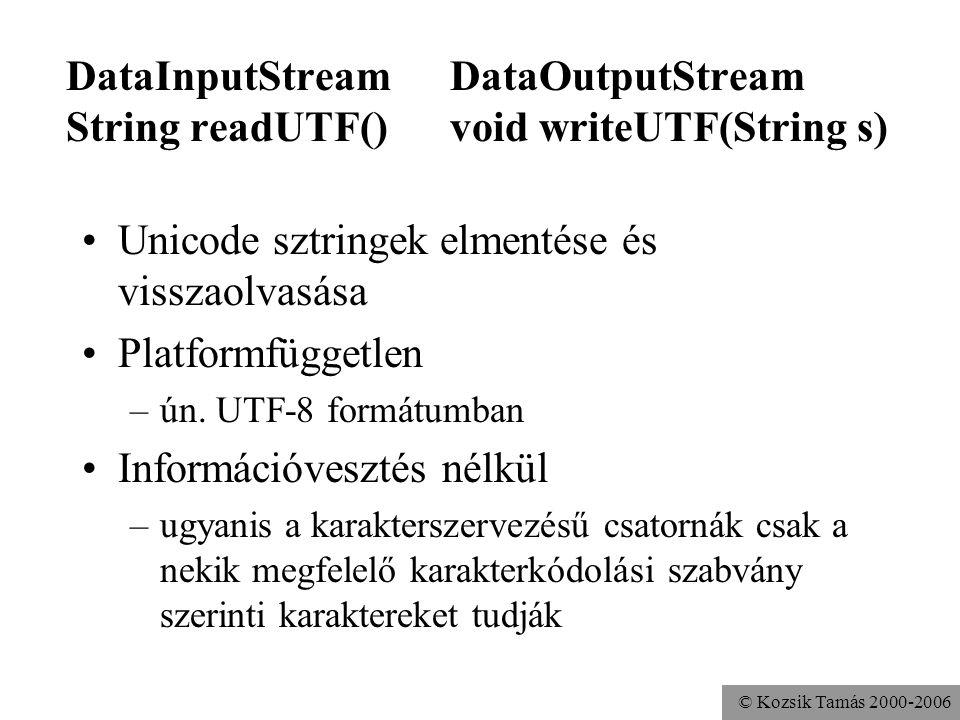 © Kozsik Tamás 2000-2006 DataInputStreamDataOutputStream String readUTF()void writeUTF(String s) Unicode sztringek elmentése és visszaolvasása Platfor