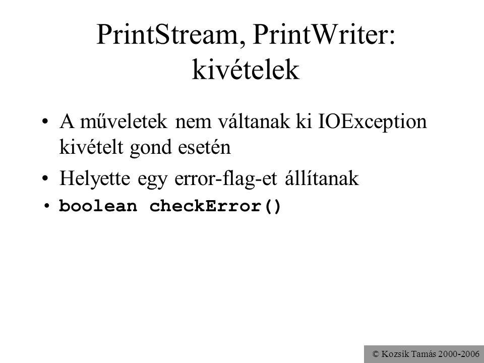 © Kozsik Tamás 2000-2006 PrintStream, PrintWriter: kivételek A műveletek nem váltanak ki IOException kivételt gond esetén Helyette egy error-flag-et á