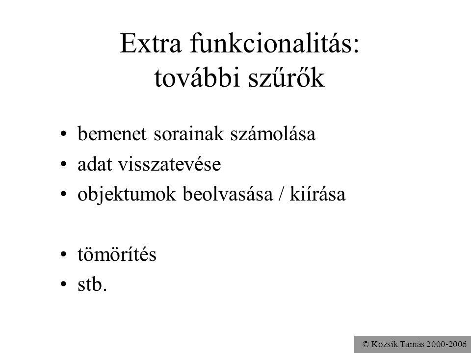 © Kozsik Tamás 2000-2006 Extra funkcionalitás: további szűrők bemenet sorainak számolása adat visszatevése objektumok beolvasása / kiírása tömörítés s