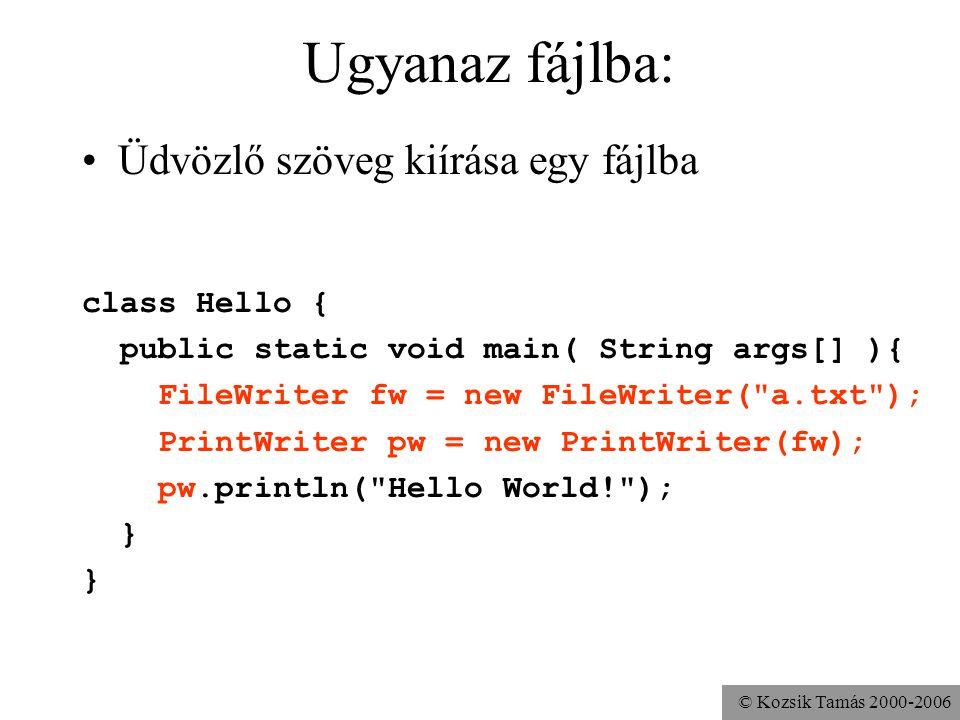 © Kozsik Tamás 2000-2006 Ugyanaz fájlba: Üdvözlő szöveg kiírása egy fájlba class Hello { public static void main( String args[] ){ FileWriter fw = new