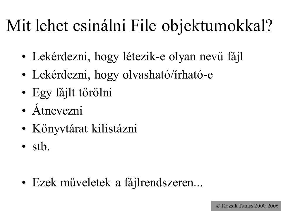© Kozsik Tamás 2000-2006 Mit lehet csinálni File objektumokkal? Lekérdezni, hogy létezik-e olyan nevű fájl Lekérdezni, hogy olvasható/írható-e Egy fáj