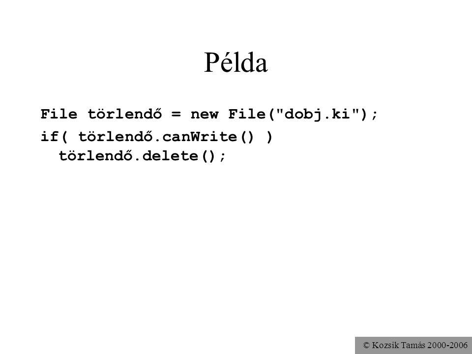 © Kozsik Tamás 2000-2006 Példa File törlendő = new File(