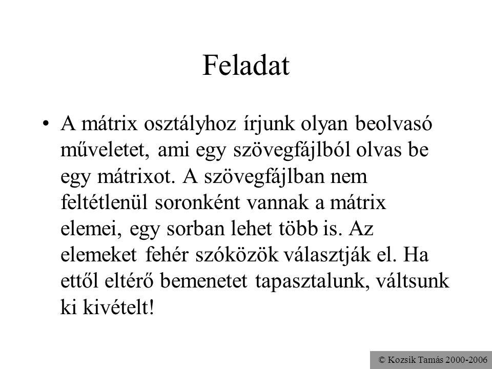 © Kozsik Tamás 2000-2006 Feladat A mátrix osztályhoz írjunk olyan beolvasó műveletet, ami egy szövegfájlból olvas be egy mátrixot. A szövegfájlban nem