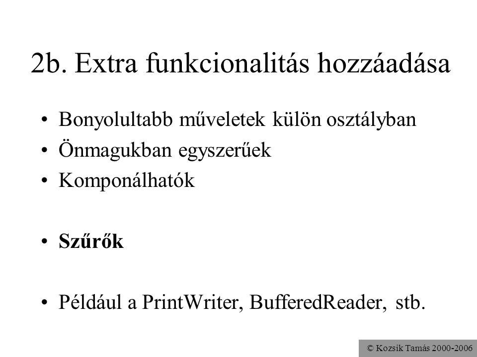 © Kozsik Tamás 2000-2006 2b. Extra funkcionalitás hozzáadása Bonyolultabb műveletek külön osztályban Önmagukban egyszerűek Komponálhatók Szűrők Példáu