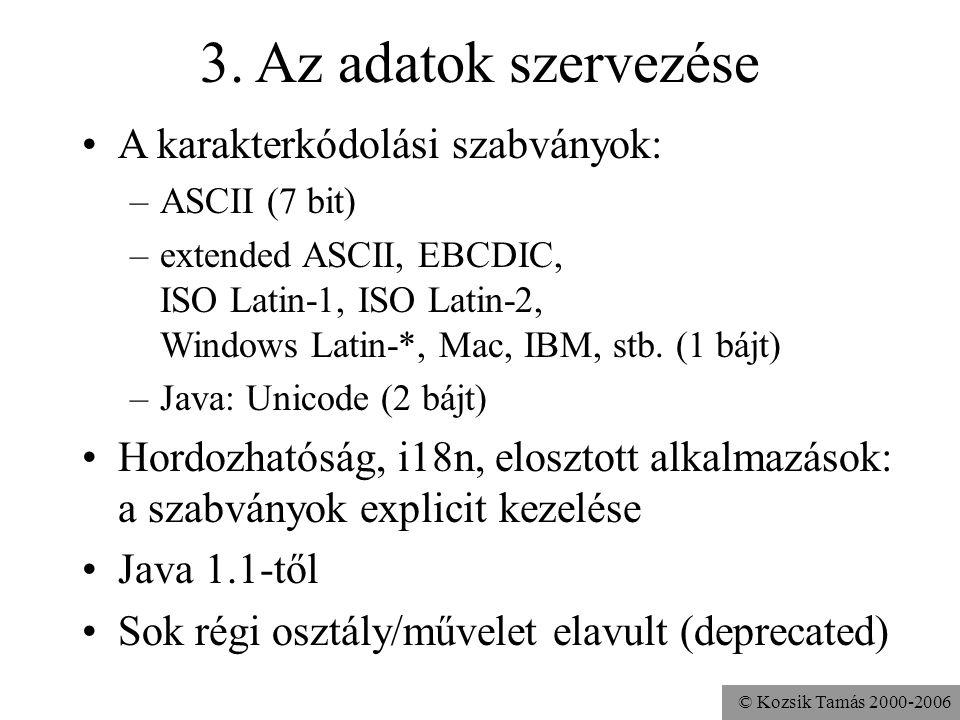 © Kozsik Tamás 2000-2006 3. Az adatok szervezése A karakterkódolási szabványok: –ASCII (7 bit) –extended ASCII, EBCDIC, ISO Latin-1, ISO Latin-2, Wind
