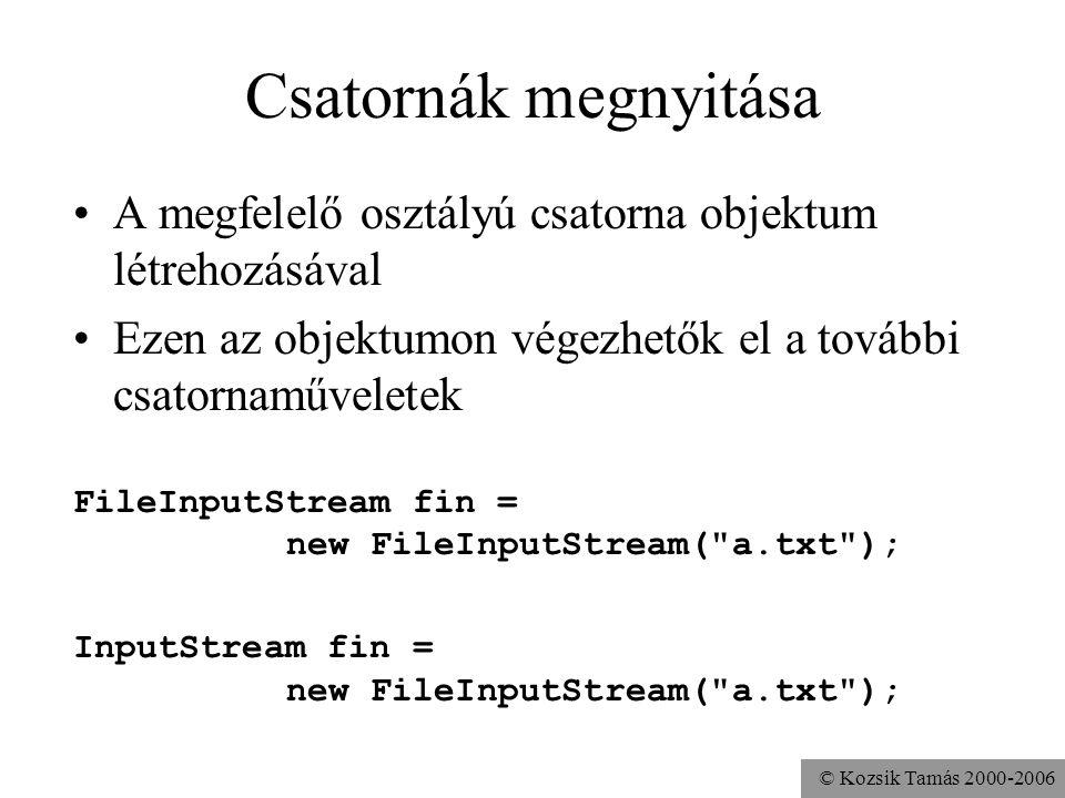 © Kozsik Tamás 2000-2006 Csatornák megnyitása A megfelelő osztályú csatorna objektum létrehozásával Ezen az objektumon végezhetők el a további csatorn