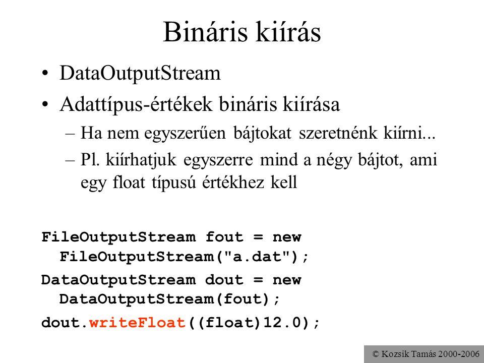 © Kozsik Tamás 2000-2006 Bináris kiírás DataOutputStream Adattípus-értékek bináris kiírása –Ha nem egyszerűen bájtokat szeretnénk kiírni... –Pl. kiírh