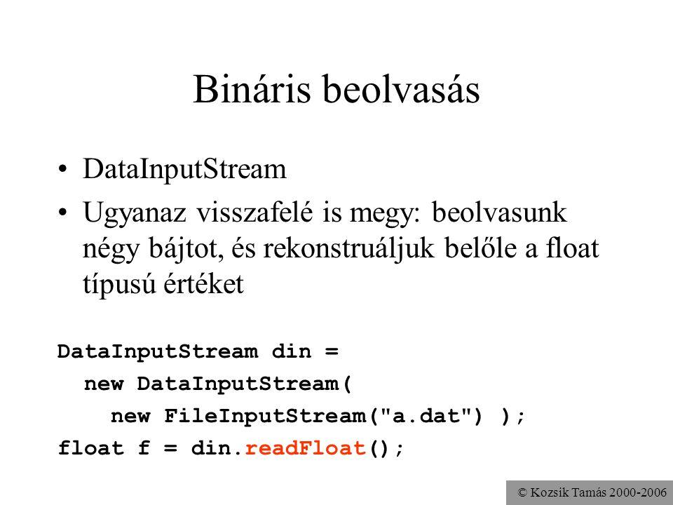 © Kozsik Tamás 2000-2006 Bináris beolvasás DataInputStream Ugyanaz visszafelé is megy: beolvasunk négy bájtot, és rekonstruáljuk belőle a float típusú