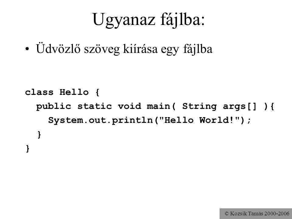 © Kozsik Tamás 2000-2006 Ugyanaz fájlba: Üdvözlő szöveg kiírása egy fájlba class Hello { public static void main( String args[] ){ FileWriter fw = new FileWriter( a.txt ); System.out.println( Hello World! ); }