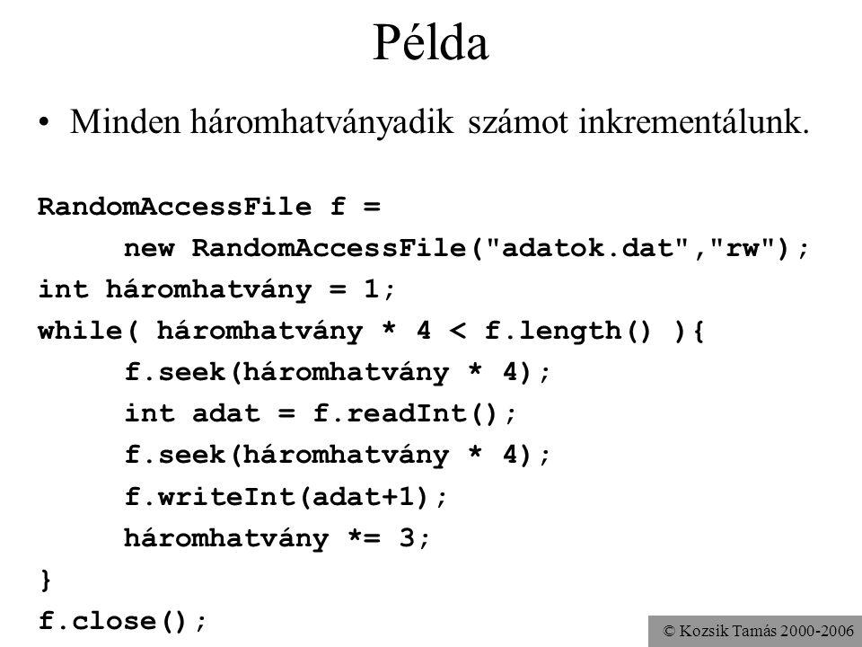 © Kozsik Tamás 2000-2006 Példa Minden háromhatványadik számot inkrementálunk. RandomAccessFile f = new RandomAccessFile(