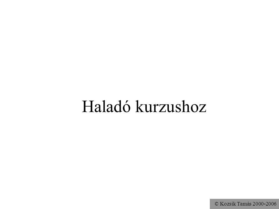 © Kozsik Tamás 2000-2006 Haladó kurzushoz