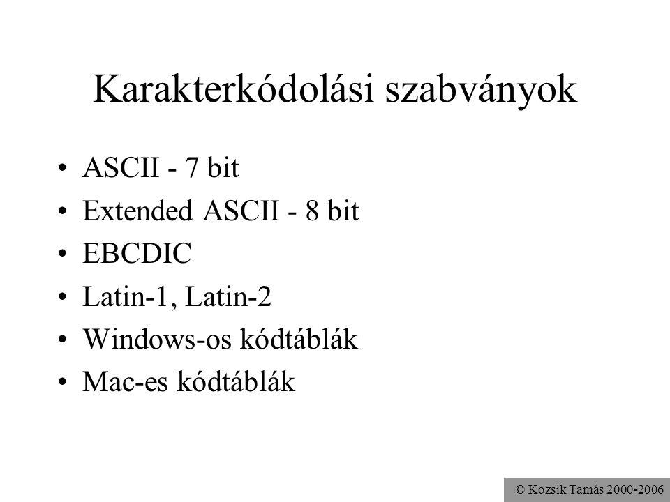 © Kozsik Tamás 2000-2006 Karakterkódolási szabványok ASCII - 7 bit Extended ASCII - 8 bit EBCDIC Latin-1, Latin-2 Windows-os kódtáblák Mac-es kódtáblá