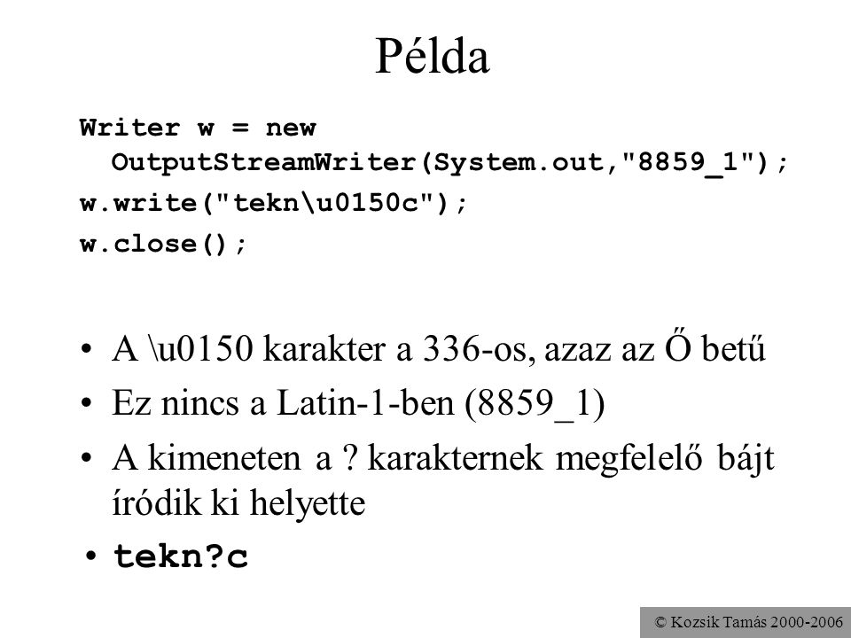 © Kozsik Tamás 2000-2006 Példa Writer w = new OutputStreamWriter(System.out,