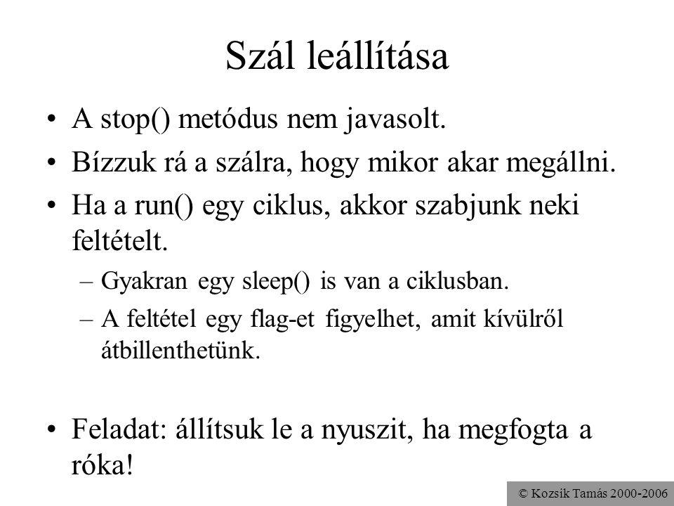 © Kozsik Tamás 2000-2006 Szál leállítása A stop() metódus nem javasolt.
