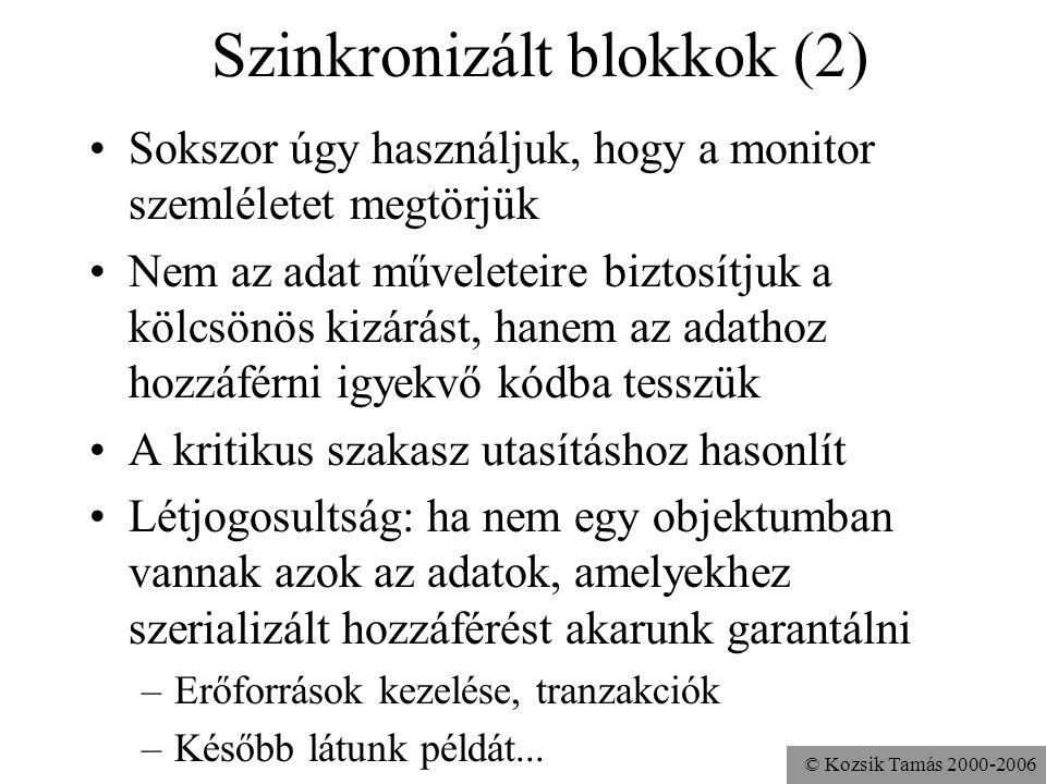 © Kozsik Tamás 2000-2006 Szinkronizált blokkok (2) Sokszor úgy használjuk, hogy a monitor szemléletet megtörjük Nem az adat műveleteire biztosítjuk a
