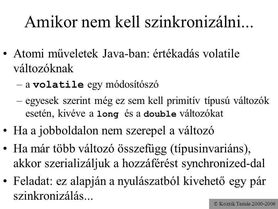 © Kozsik Tamás 2000-2006 Amikor nem kell szinkronizálni... Atomi műveletek Java-ban: értékadás volatile változóknak –a volatile egy módosítószó –egyes